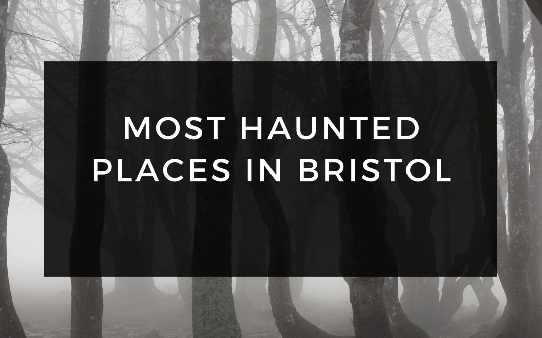Most haunted places in Bristol